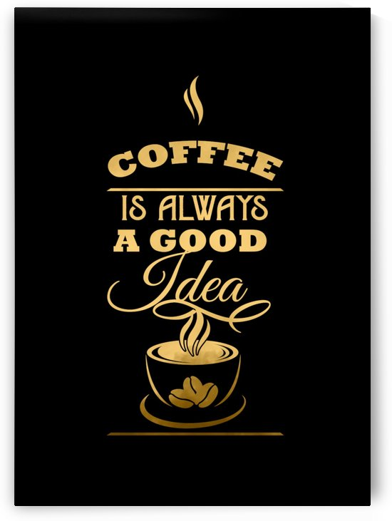 Coffee is Always a Good Idea by Artistic Paradigms