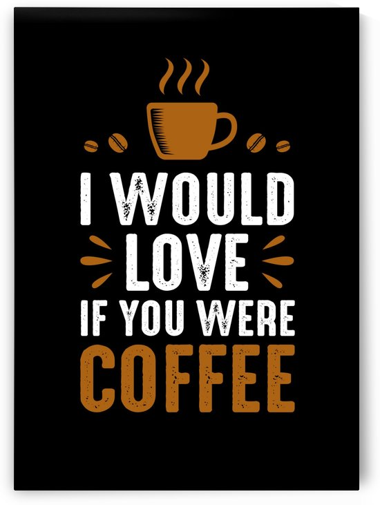 In Love with Coffee by Artistic Paradigms