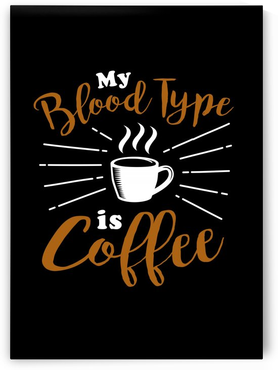 My Blood Type is Coffee by Artistic Paradigms