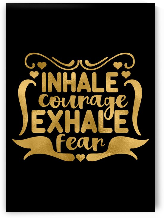 Inhale Courage Exhale Fear by Artistic Paradigms