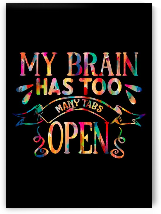 My Brain Open Tabs by Artistic Paradigms