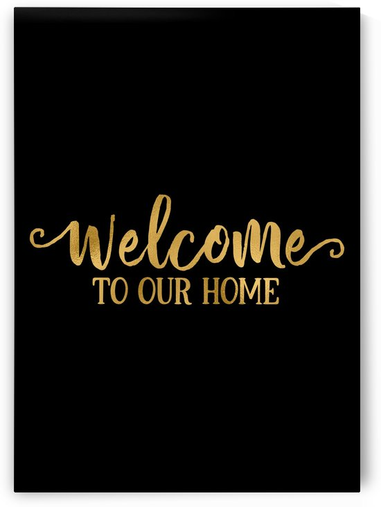 Welcome To Our Home by Artistic Paradigms