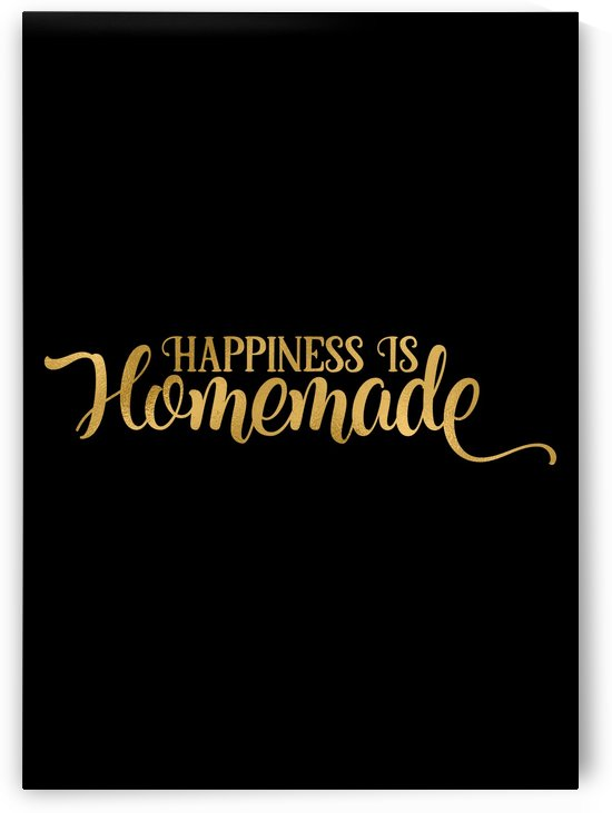 Happiness is Homemade by Artistic Paradigms