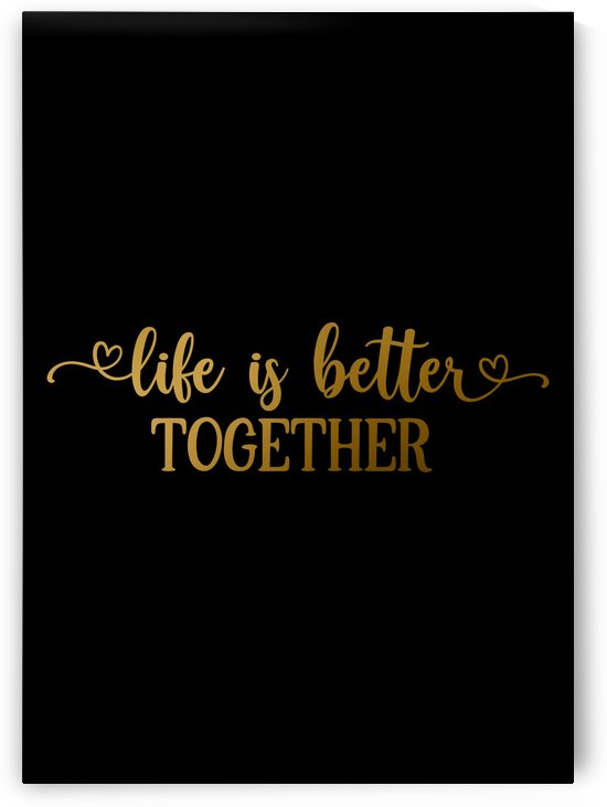Life is Better Together by Artistic Paradigms