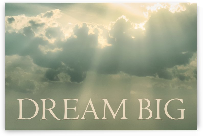 Dream Big Phrase Over Cloudscape Background by Daniel Ferreia Leites Ciccarino