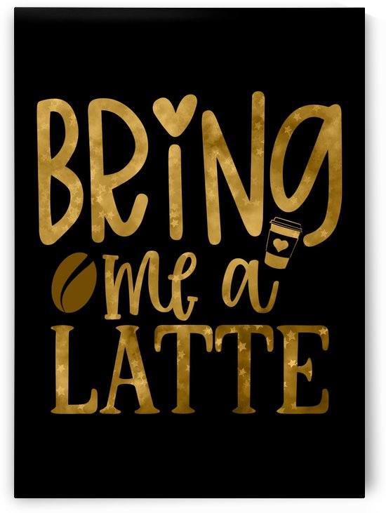 Bring me a Latte by Artistic Paradigms