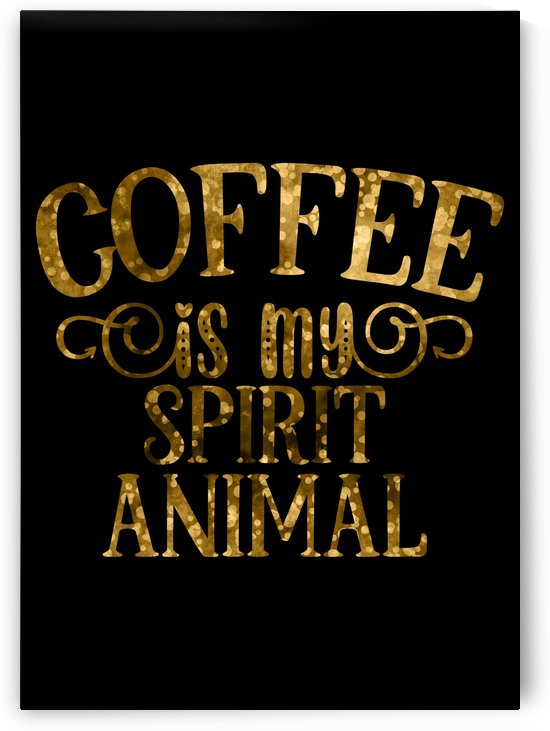 Coffee is my Spirit Animal by Artistic Paradigms
