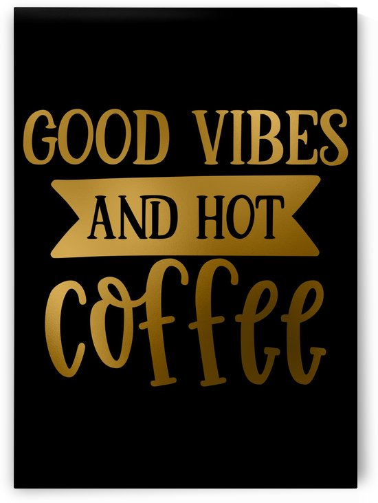 Good Vibes and Hot Coffee by Artistic Paradigms