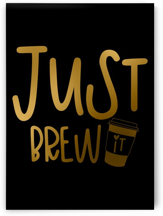 Just Brew it by Artistic Paradigms