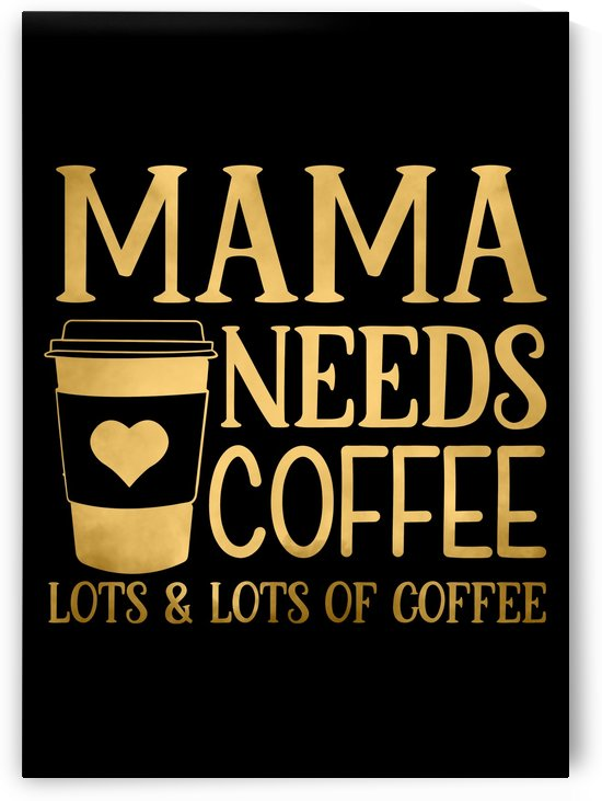 MAMA Need Coffee by Artistic Paradigms
