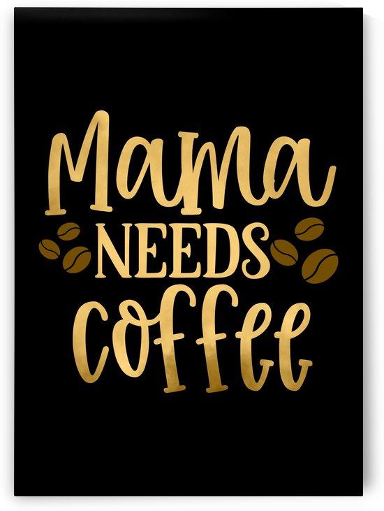 MAMA Needs Coffee by Artistic Paradigms