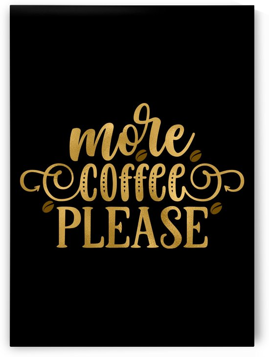 More Coffee Please by Artistic Paradigms