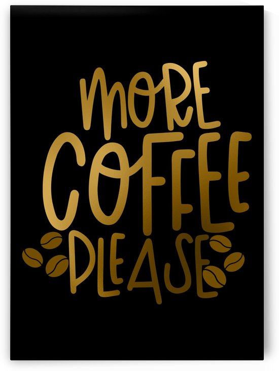 More More Coffee Please by Artistic Paradigms
