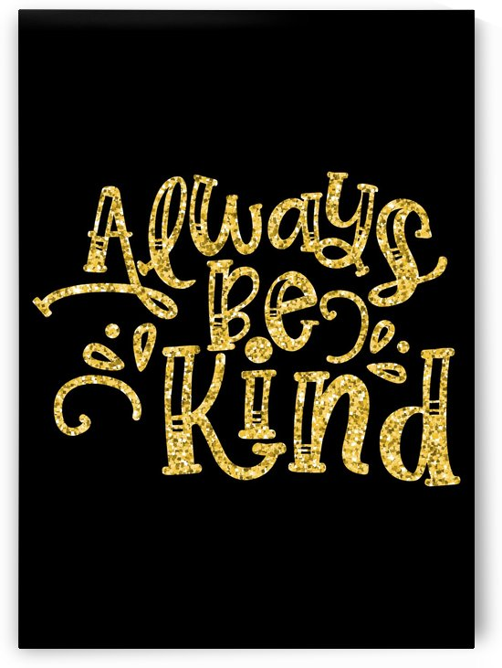 Always Be Kind by Artistic Paradigms