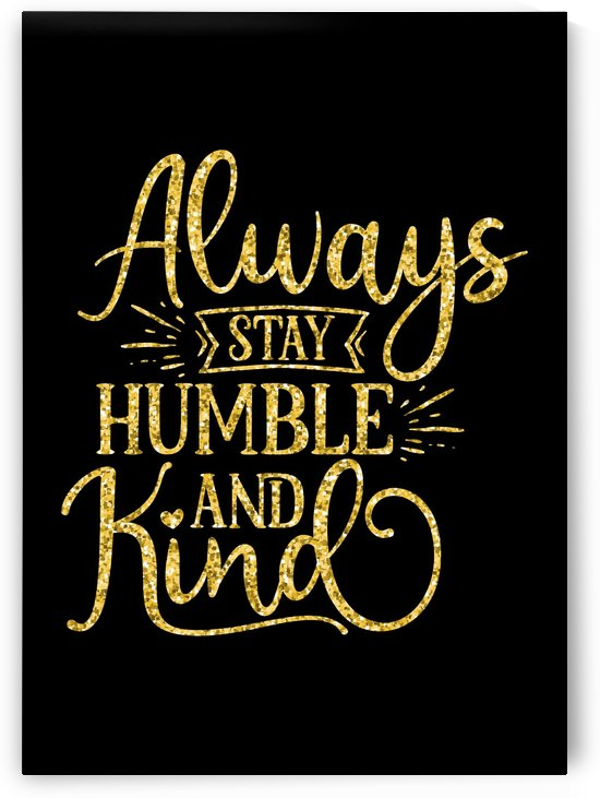 Always Stay Humble and Kind by Artistic Paradigms