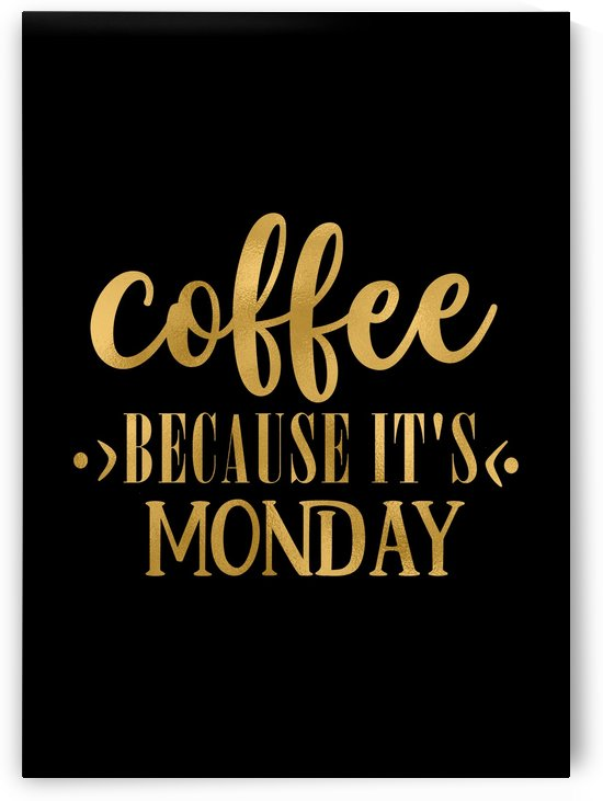 Coffee Because It Is Monday by Artistic Paradigms