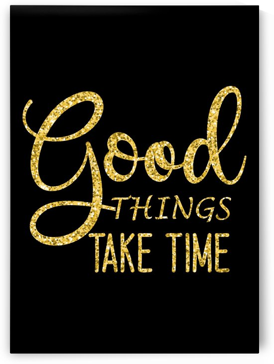 Good Things Take Time by Artistic Paradigms
