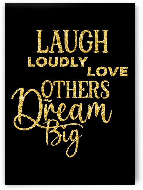 Laugh Loudly Love Others by Artistic Paradigms