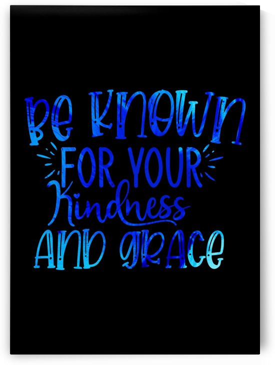 Be Known for Your Kindness by Artistic Paradigms