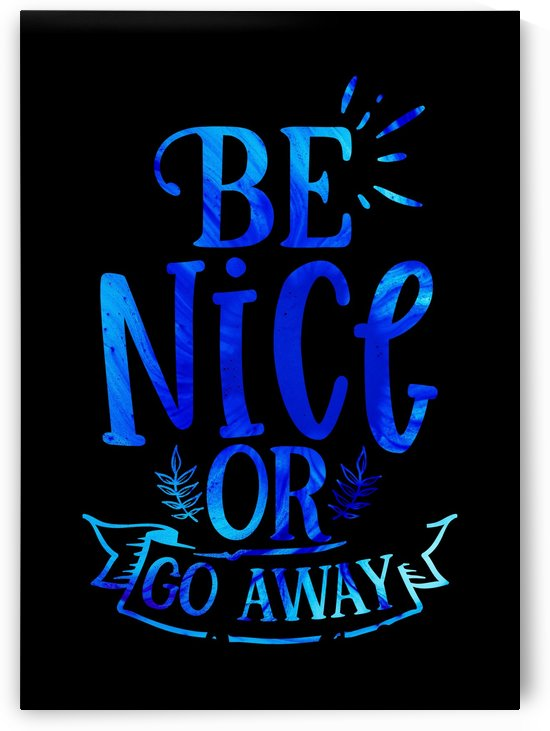 Be Nice or Go Away by Artistic Paradigms