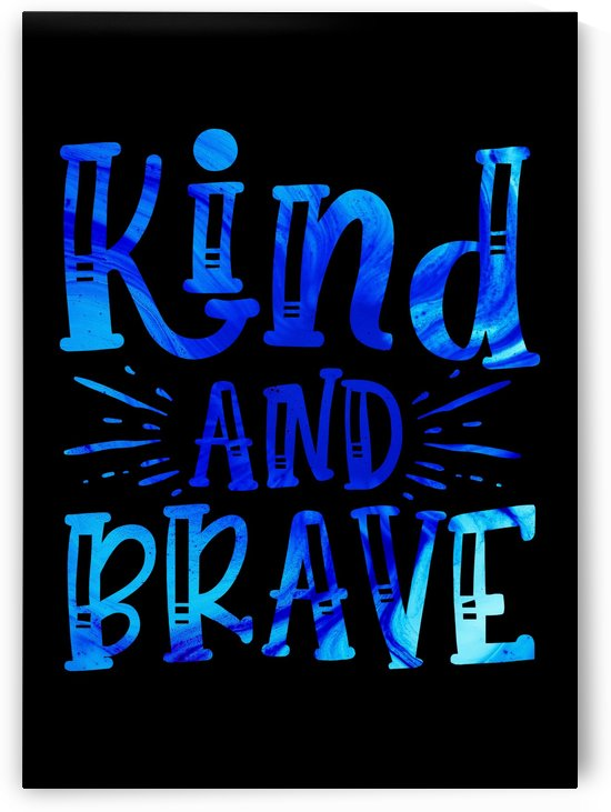 Kind And Brave by Artistic Paradigms