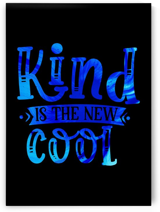 Kind is the new Cool by Artistic Paradigms