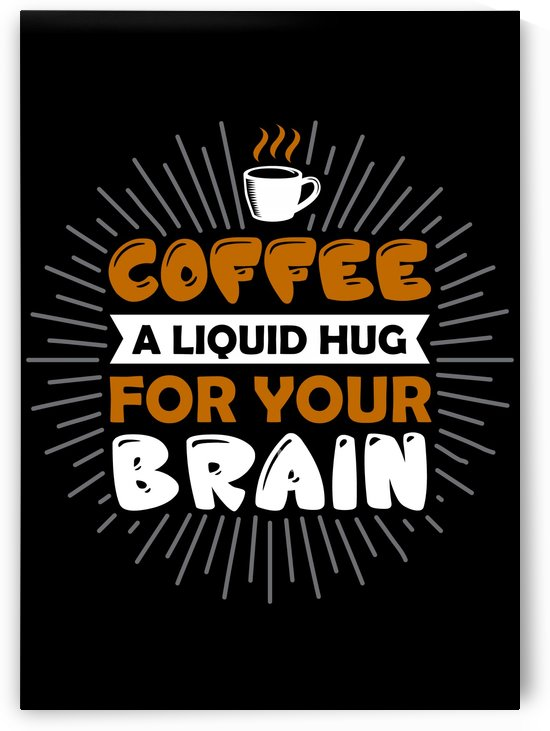 Coffee Hugs your Brain by Artistic Paradigms