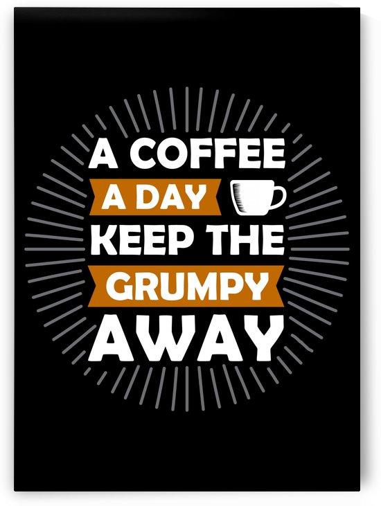 Coffee Keep Grumpy Away by Artistic Paradigms