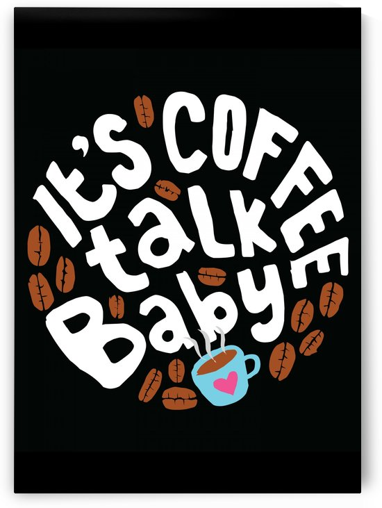 It is Coffee Talk Baby by Artistic Paradigms