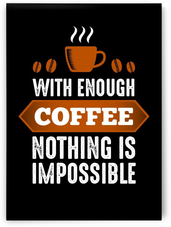 Nothing Impossible with Coffee by Artistic Paradigms