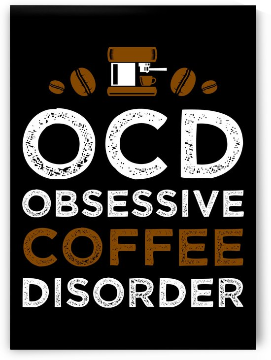 Obsessive Coffee Disorder by Artistic Paradigms