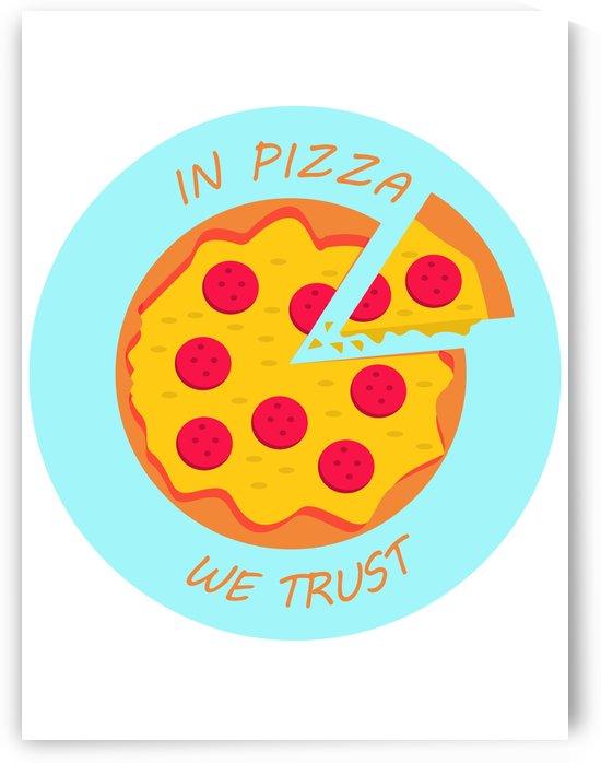 IN PIZZA WE TRUST by Zophia Solaris