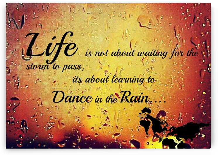 Life is not waiting for the storm To Pass Dance in The Rain by LeGustavienne