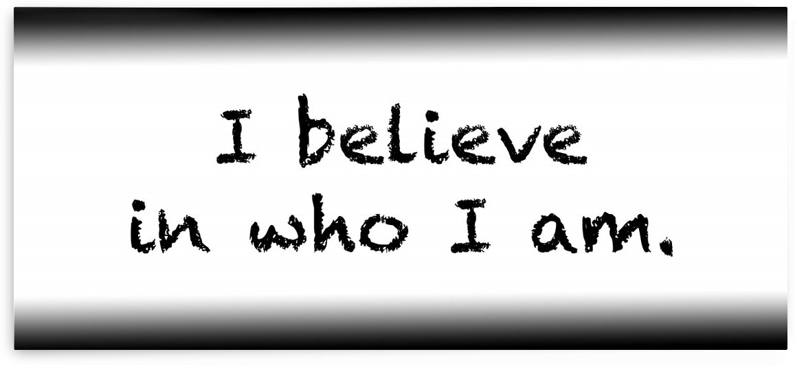 I believe in who I am. by Red Pill Metaphysics