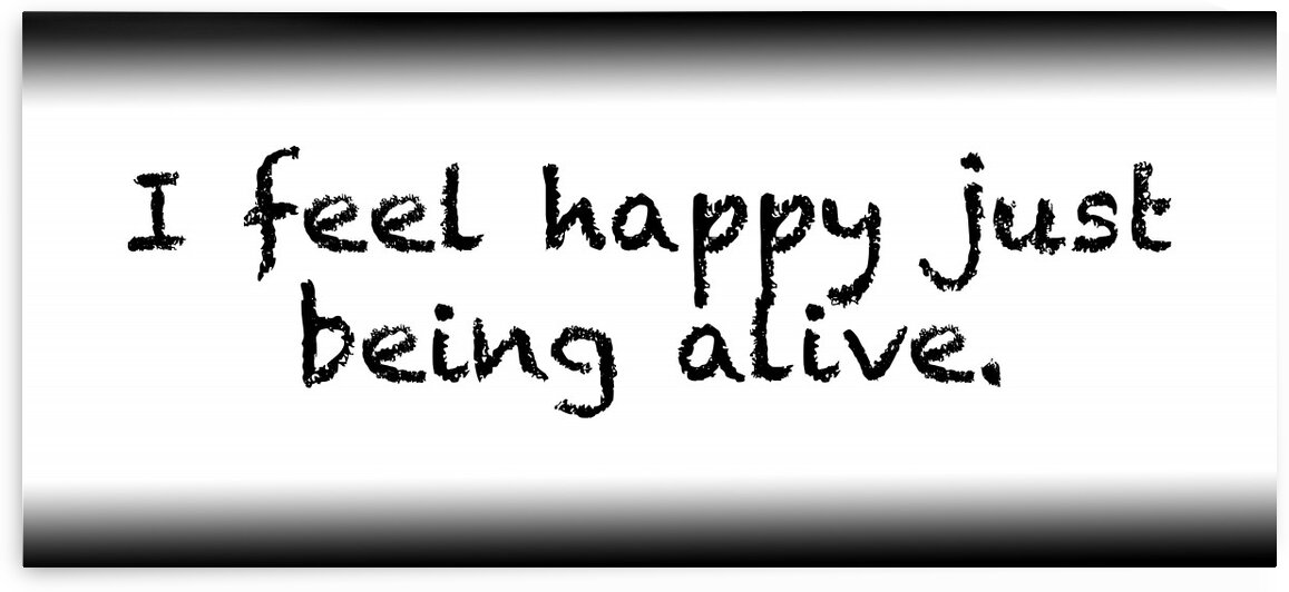 I feel happy just being alive. by Red Pill Metaphysics