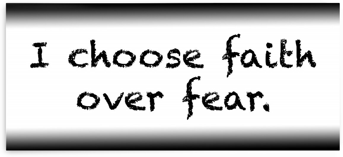 I choose faith over fear by Red Pill Metaphysics