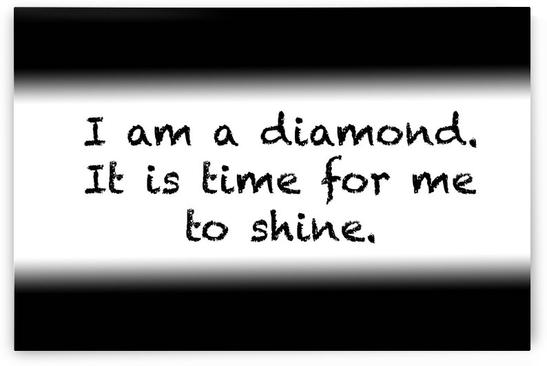 Affirmation: I am a diamond. It is time for me to shine. by Red Pill Metaphysics