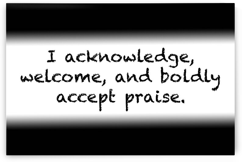 Affirmation: I acknowledge welcome and boldly accept praise by Red Pill Metaphysics