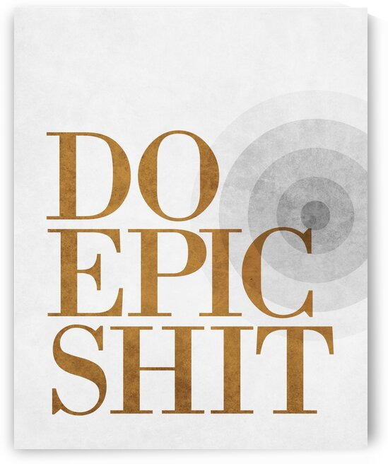 Do Epic Shit - Minimalist Typography 2 - Motivational Quote by Cosmic Soup