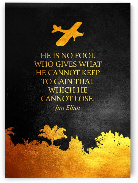 He is no fool who gives what he cannot keep to gain what he cannot lose. Jim Elliot Motivational Wall Art by ABConcepts