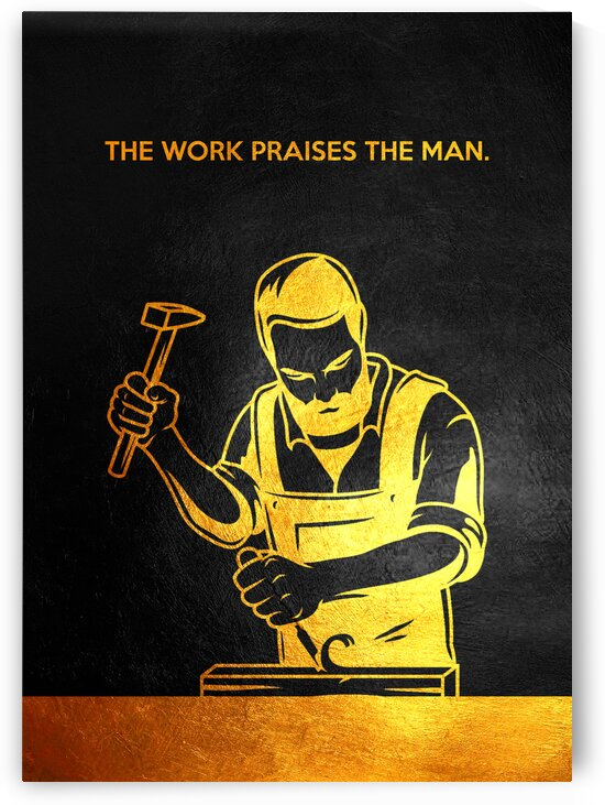 The work praises the man. Motivational Wall Art by ABConcepts