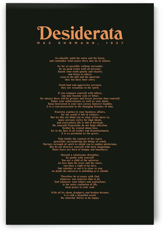 Desiderata by Max Ehrmann - Go Placidly amid the noise and the haste 1 by Studio Grafiikka