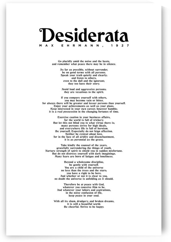 Desiderata by Max Ehrmann - Go placidly amid the noise and the haste 2 by Studio Grafiikka