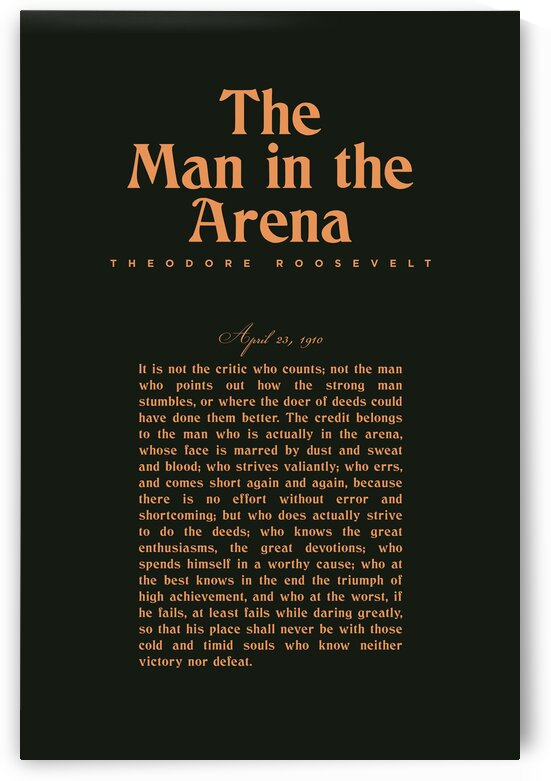 The Man in the Arena - Theodore Roosevelt - Citizenship in a Republic 2 by Studio Grafiikka
