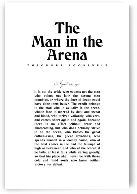The Man in the Arena - Theodore Roosevelt - Citizenship in a Republic 1 by Studio Grafiikka