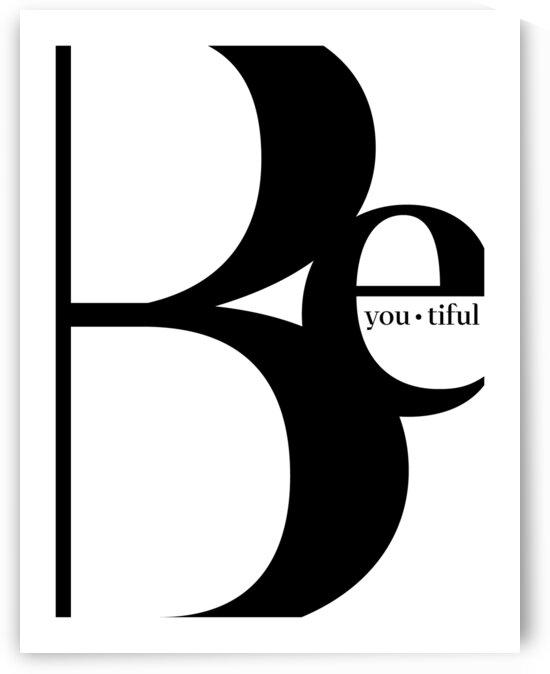 BeYouTiful 18x24 Black white by Anansi Creative Studio