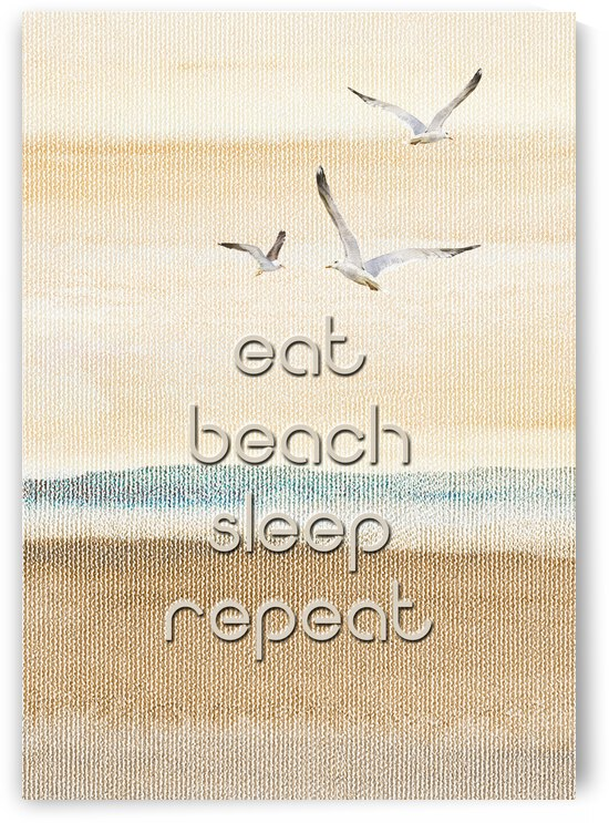 Eat Beach Sleep Repeat  by HH Photography of Florida
