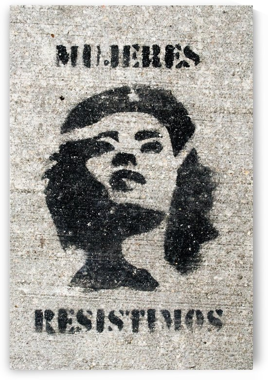 Mujeres Resistimos by Tara K