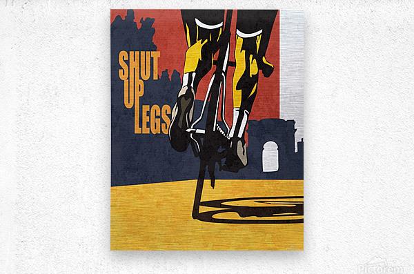Shut Up Legs  Metal print