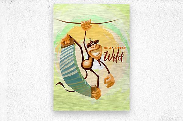 Be a little wild Monkey  Metal print